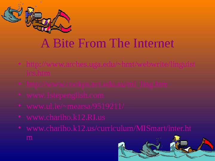 A Bite From The Internet • http: //www. arches. uga. edu/~hmt/webwrite/linguist ics. htm •