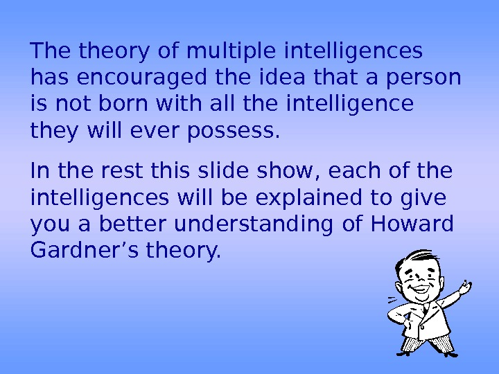 The theory of multiple intelligences has encouraged the idea that a person is not
