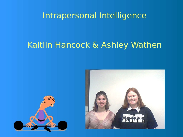 Intrapersonal Intelligence Kaitlin Hancock & Ashley Wathen