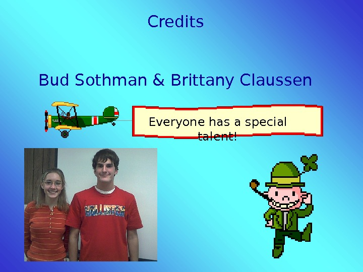 Credits Bud Sothman & Brittany Claussen Everyone has a special talent!