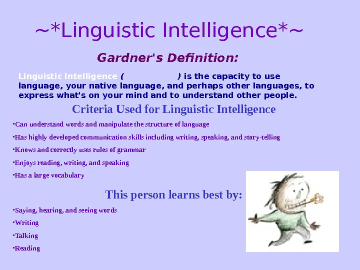~*Linguistic Intelligence*~ Linguistic Intelligence  ( Word Smart ) is the capacity to use