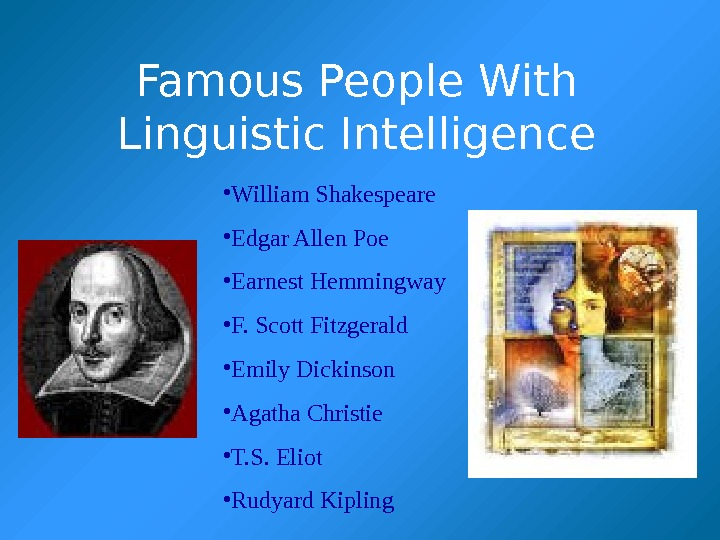 Famous People With Linguistic Intelligence • William Shakespeare • Edgar Allen Poe • Earnest