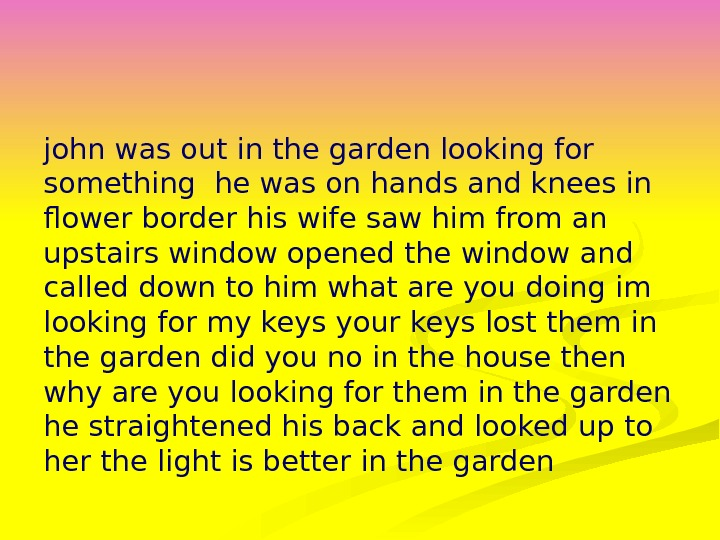 john was out in the garden looking for something he was on hands and knees in