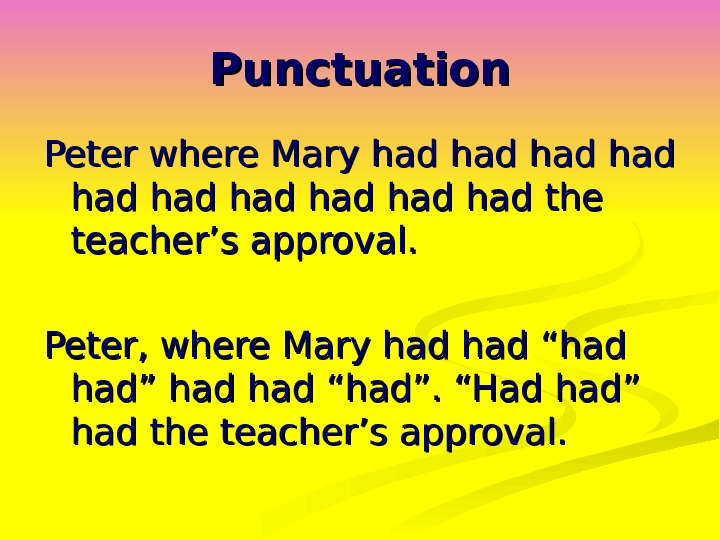 Punctuation Peter where Mary had had had had had the teacher's approval. Peter, where Mary had