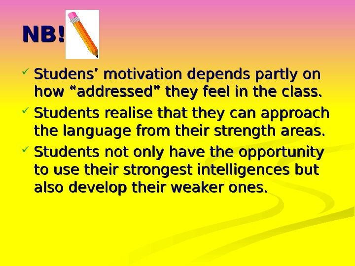 "NB!  Studens' motivation depends partly on how ""addressed"" they feel in the class.  Students"
