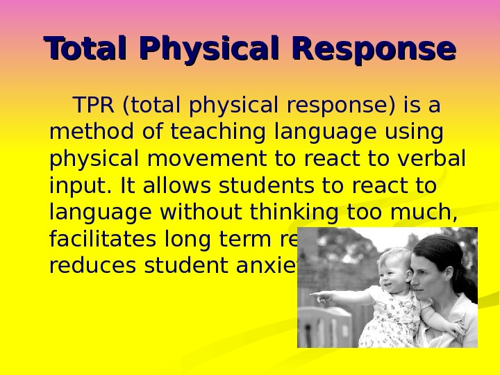 Total Physical Response  TPR (total physical response) is a method of teaching language using physical