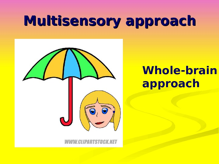 Multisensory approach Whole-brain approach