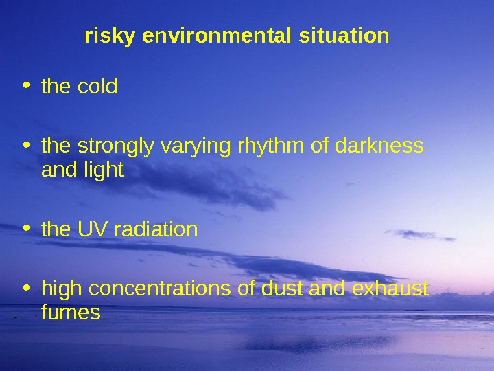 risky environmental situation • the cold  • the strongly varying rhythm of darkness and light
