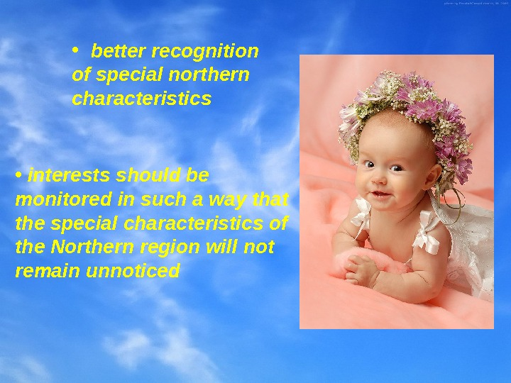 • better recognition of special northern characteristics •  interests should be monitored in such