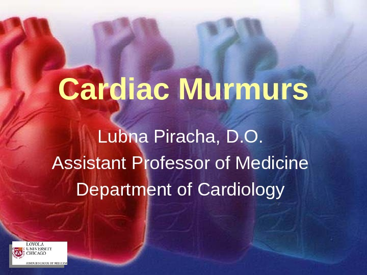 Cardiac Murmurs Lubna Piracha, D. O. Assistant Professor of Medicine Department of Cardiology