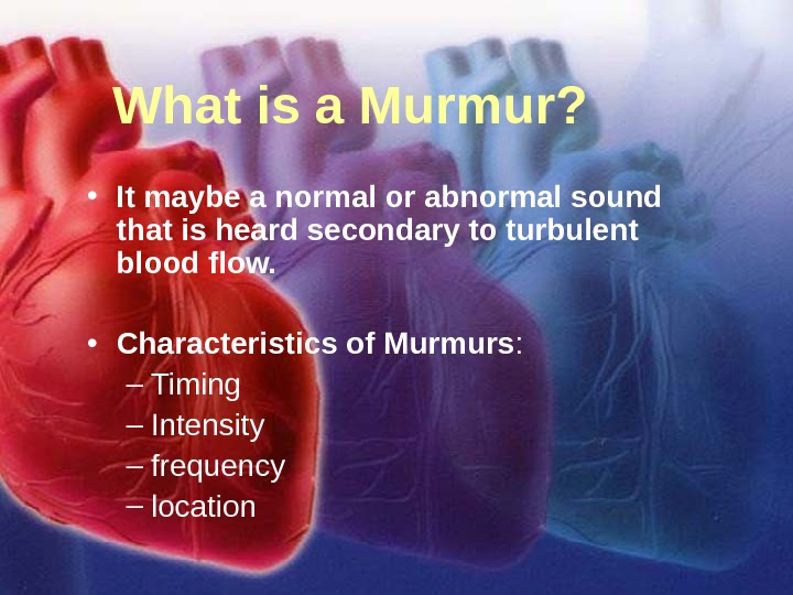 11/12/02 Lubna Piracha, D. O. 2 What is a Murmur?  • It maybe a normal