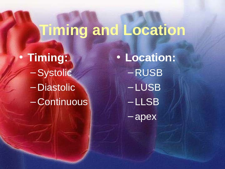11/12/02 Lubna Piracha, D. O. 3 Timing and Location • Timing: – Systolic – Diastolic –