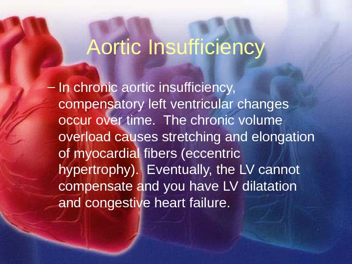 11/12/02 Lubna Piracha, D. O. 26 Aortic Insufficiency – In chronic aortic insufficiency,  compensatory left