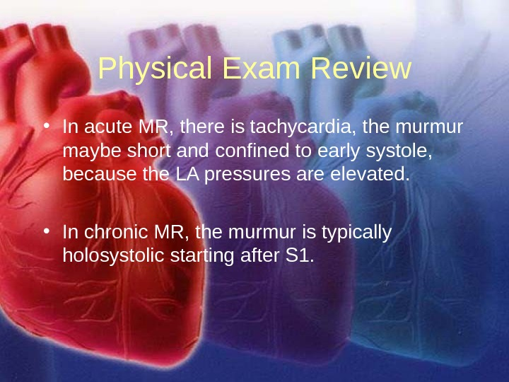 11/12/02 Lubna Piracha, D. O. 28 Physical Exam Review • In acute MR, there is tachycardia,