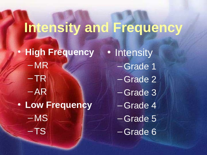 11/12/02 Lubna Piracha, D. O. 4 Intensity and Frequency • High Frequency – MR – TR