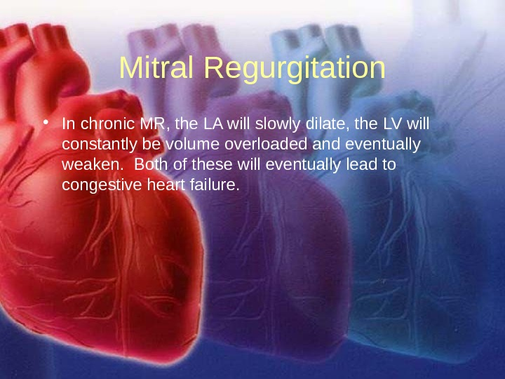 11/12/02 Lubna Piracha, D. O. 33 Mitral Regurgitation • In chronic MR, the LA will slowly