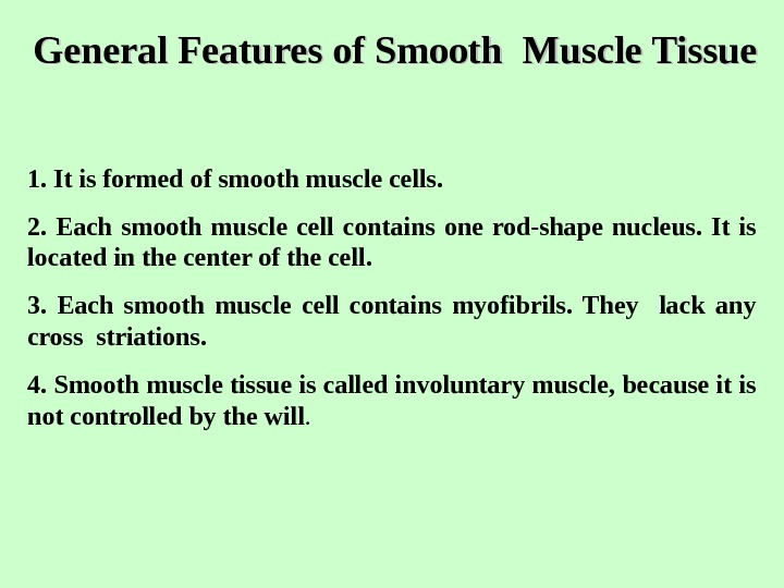 General Features of Smooth Muscle Tissue 1. It is formed of smooth muscle cells.