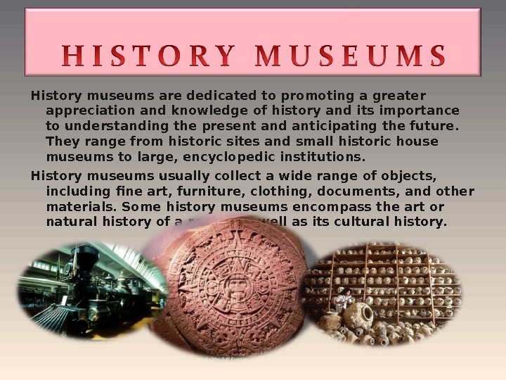 Historymuseumsarededicated to promoting a greater appreciation and knowledge of history and its importance to understanding the