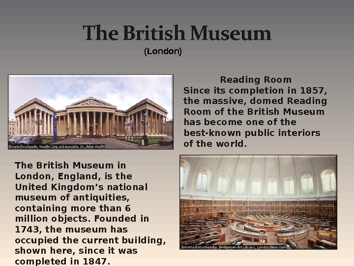 The British Museum in London, England, is the United Kingdom's national museum of antiquities,  containing