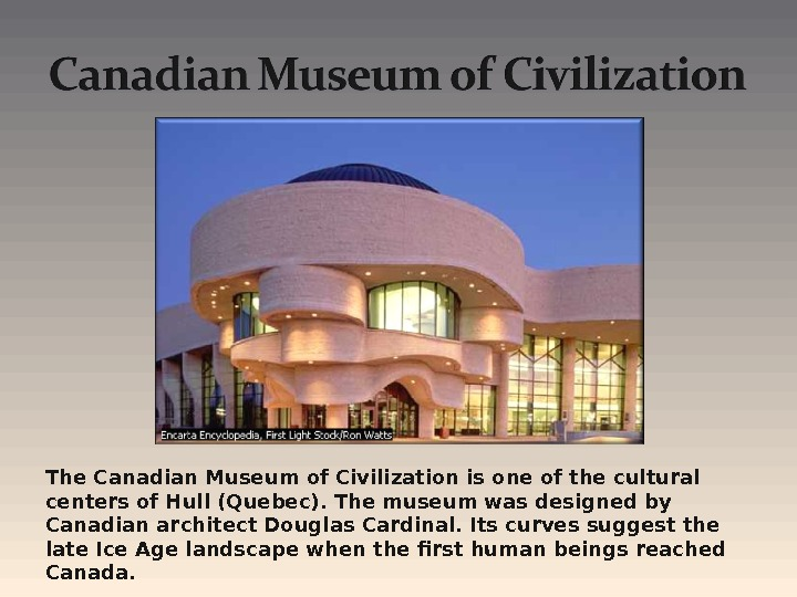 The Canadian Museum of Civilization is one of the cultural centers of Hull (Quebec). The museum