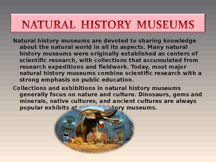 Natural history museums are devoted to sharing knowledge about the natural world in all its aspects.