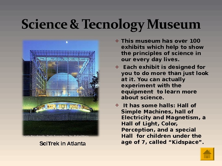 This museum has over 100 exhibits which help to show the principles of science in