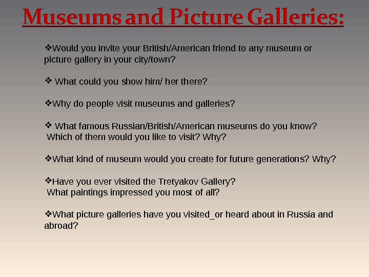Would you invite your British/American friend to any museum or picture gallery in your city/town?