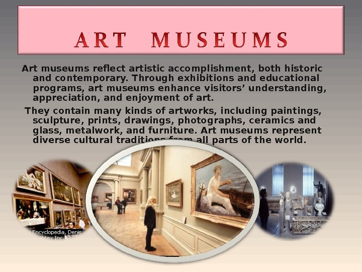 Artmuseumsreflectartistic accomplishment, both historic and contemporary. Through exhibitions and educational programs, art museums enhance visitors' understanding,