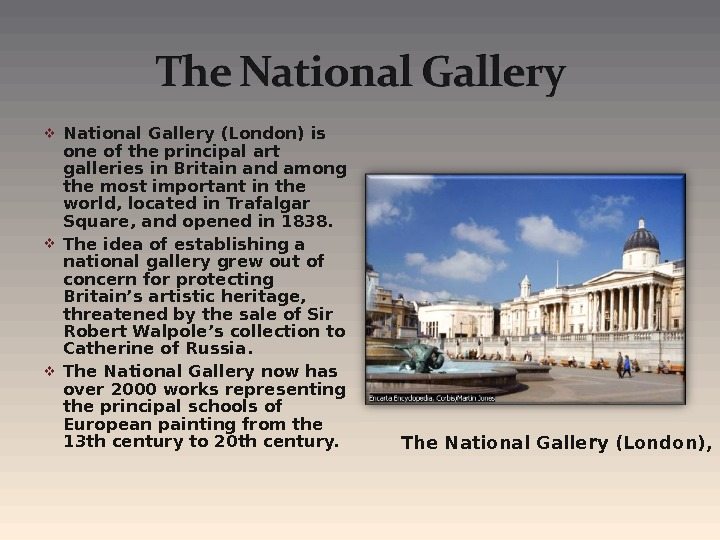 National Gallery (London) is one of the principal art galleries in Britain and among the