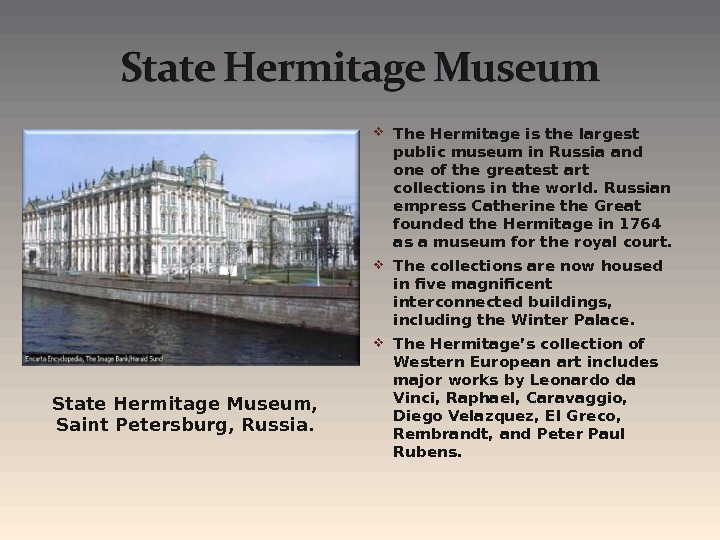 State Hermitage Museum,  Saint Petersburg, Russia.  The Hermitage is the largest public museum in