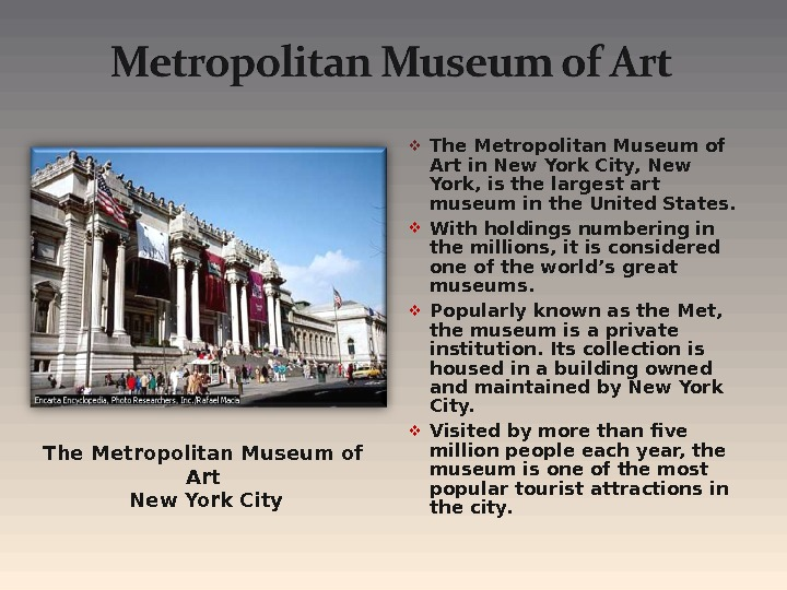 The Metropolitan Museum of Art in New York City, New York, is the largest art