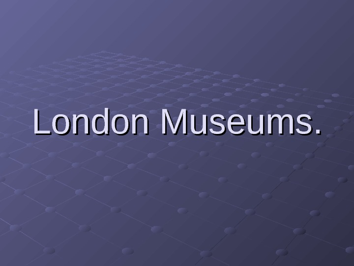 London Museums.