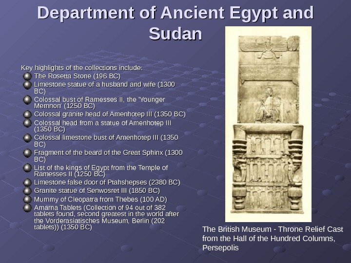 Department of Ancient Egypt and Sudan Key highlights of the collections include: The Rosetta