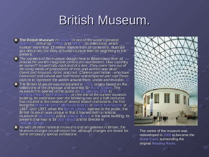 British Museum. The British Museum in in London is one of the world's greatest
