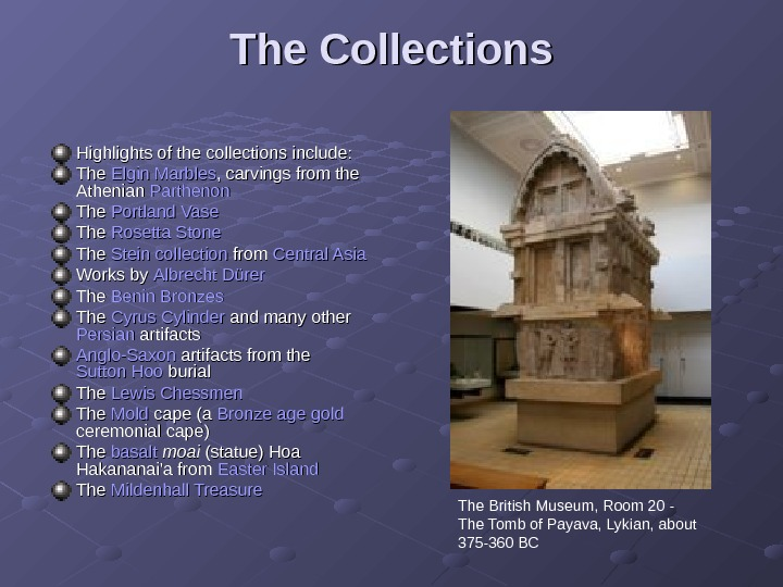 The Collections Highlights of the collections include: The Elgin Marbles , carvings from the