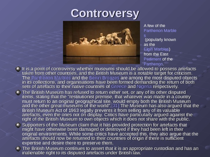 Controversy It is a point of controversy whether museums should be allowed to possess