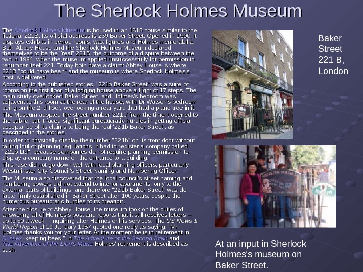 The Sherlock Holmes Museum is housed in an 1815 house similar to the fictional