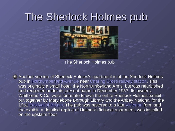 The Sherlock Holmes pub  Another version of Sherlock Holmes's apartment is at the