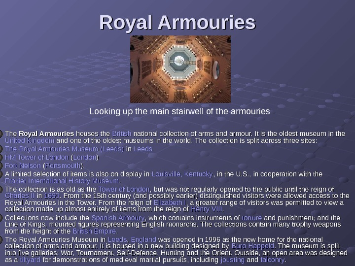 Royal Armouries The Royal Armouries houses the British national collection of arms and armour.