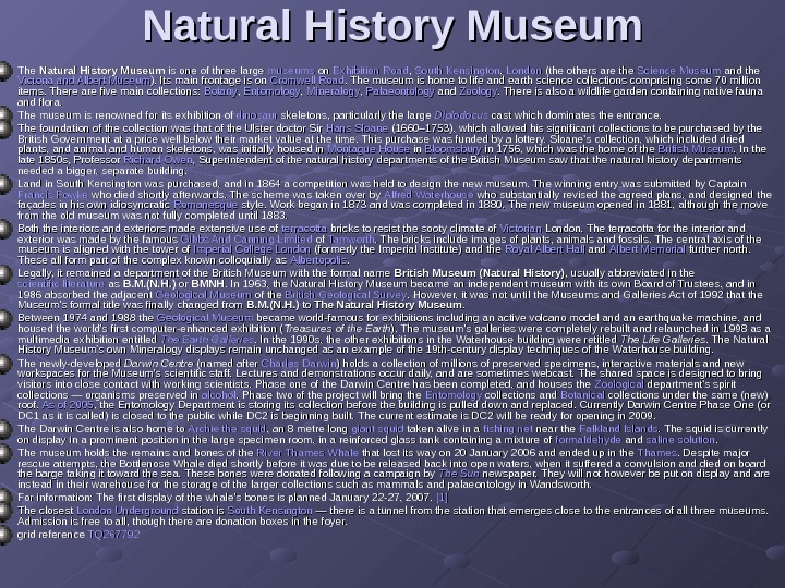 Natural History Museum The Natural History Museum is one of three large museums on
