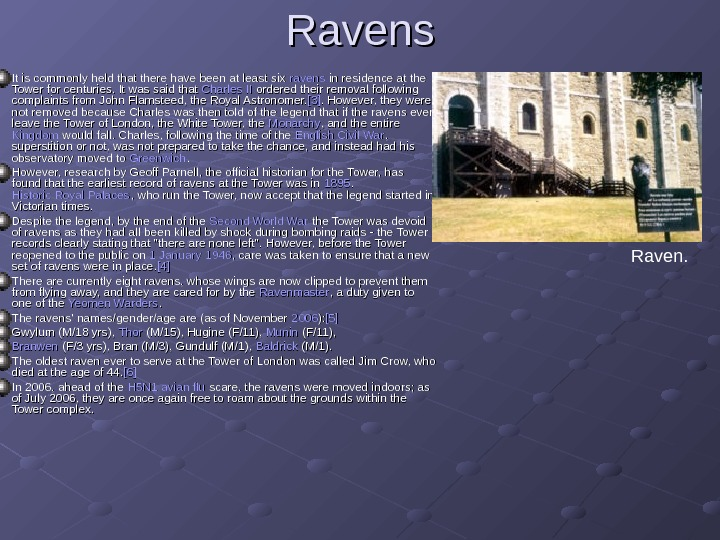 Ravens  It is commonly held that there have been at least six ravens