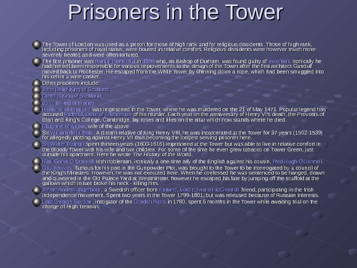 Prisoners in the Tower  The Tower of London was used as a prison