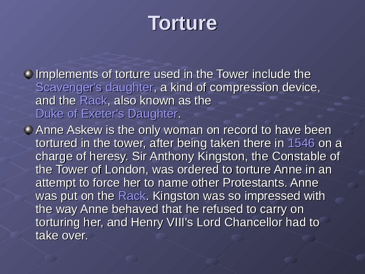 Torture Implements of torture used in the Tower include the Scavenger's daughter , a