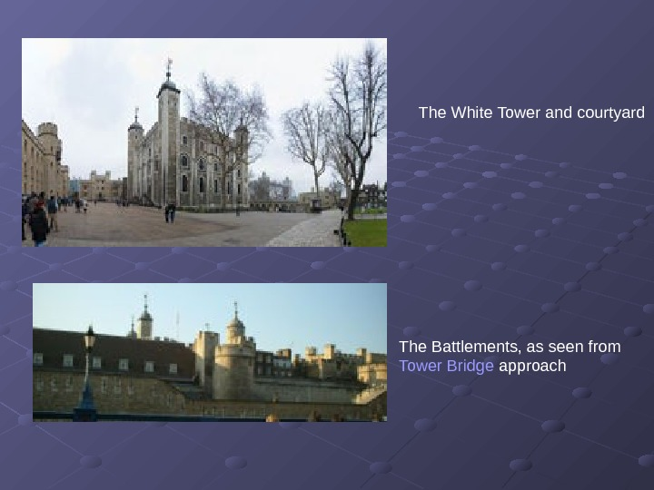 The White Tower and courtyard The Battlements, as seen from Tower Bridge approach