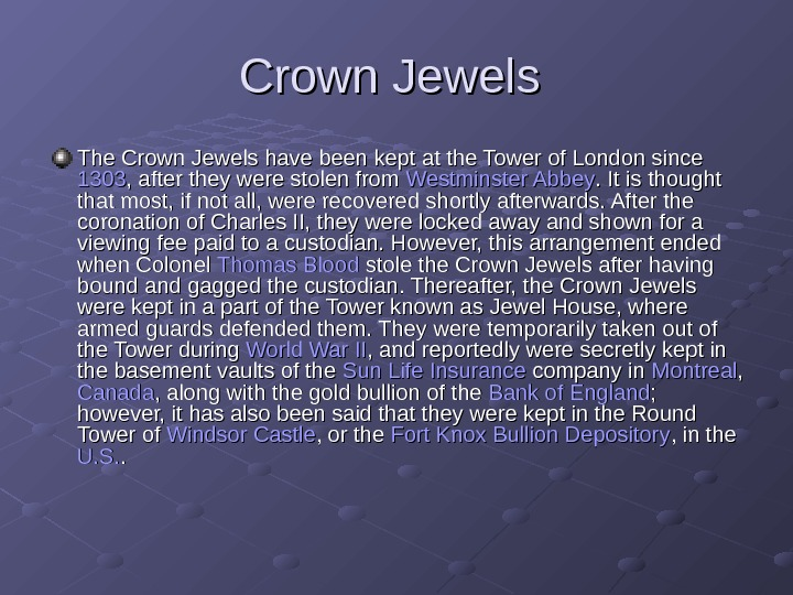 Crown Jewels  The Crown Jewels have been kept at the Tower of London