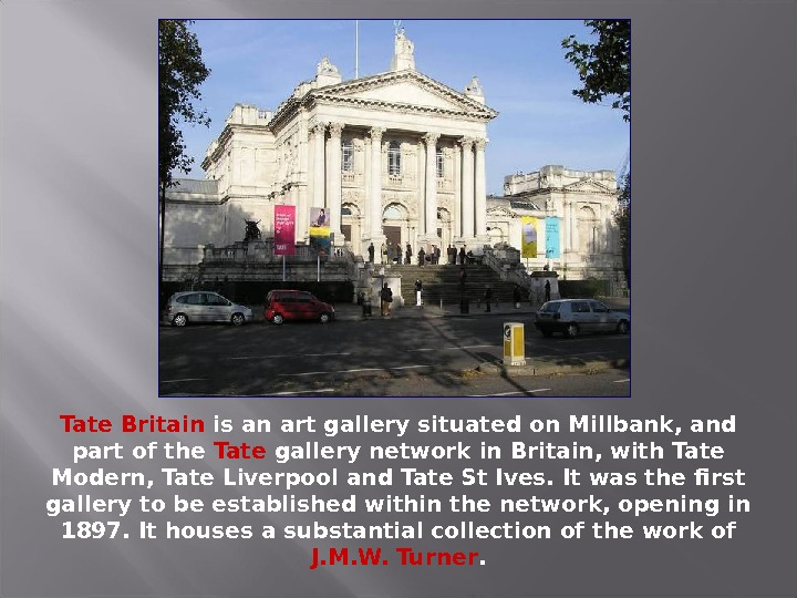 Tate Britain is an art gallery situated on Millbank, and part of the Tate gallery network