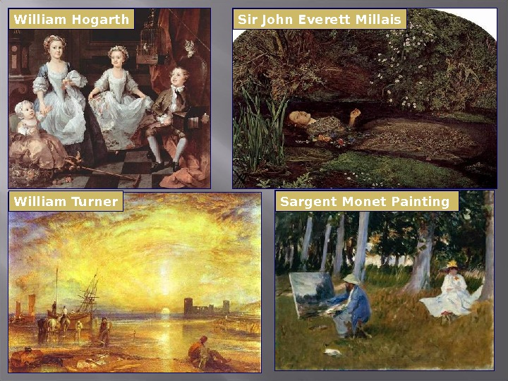 Sargent  Monet Painting William  Hogarth William Turner Sir John Everett Millais