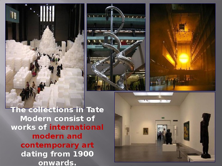 The collections in Tate Modern consist of works of international modern and  contemporary art