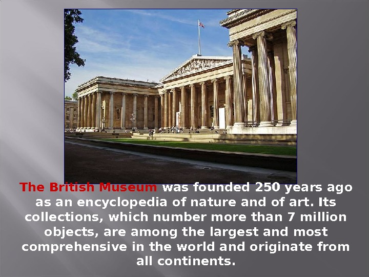 The British Museum was founded 250 years ago as an encyclopedia of nature and of art.