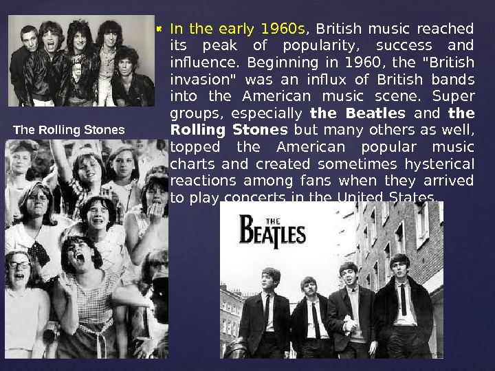 In the early 1960 s ,  British music reached its peak of popularity,